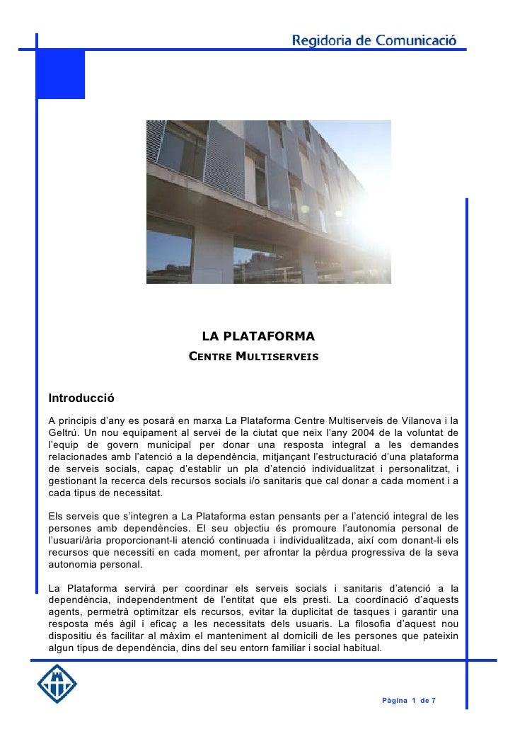 LA PLATAFORMA                               CENTRE MULTISERVEISIntroduccióA principis d'any es posarà en marxa La Platafor...
