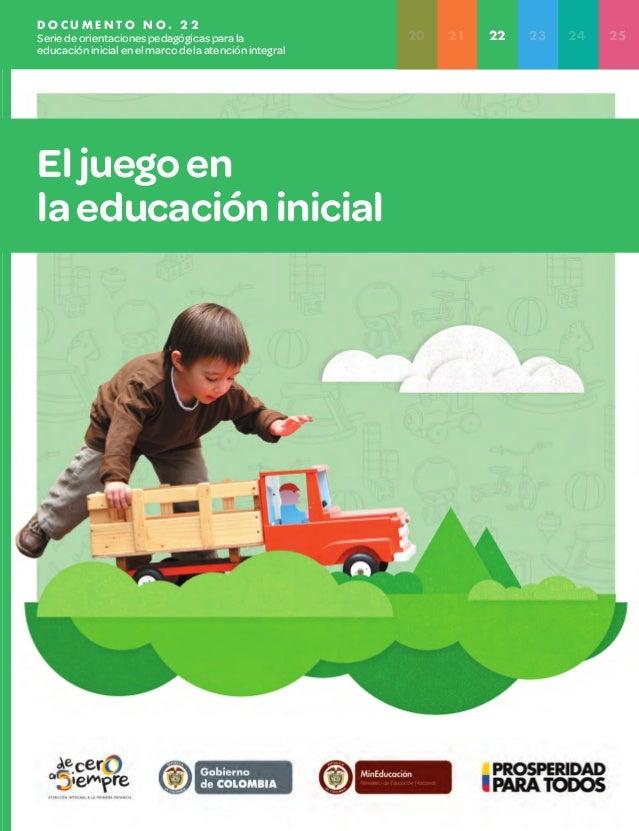 D O C U M E N T O N O . 2 2 Seriedeorientacionespedagógicasparala educacióninicialenelmarcodelaatenciónintegral Eljuegoen ...