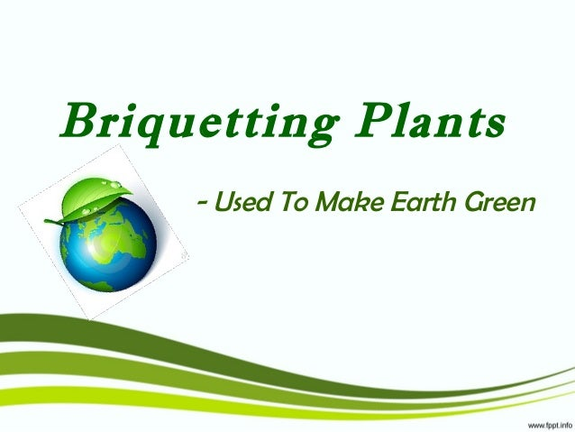 Briquetting Plants - Used To Make Earth Green