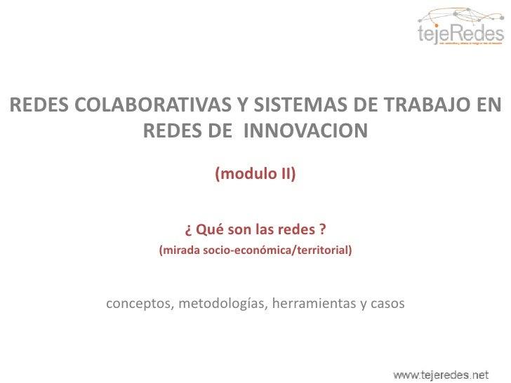 REDES COLABORATIVAS Y SISTEMAS DE TRABAJO EN REDES DE  INNOVACION<br />(módulo II)<br />¿ Qué son las redes ?<br />(mirada...