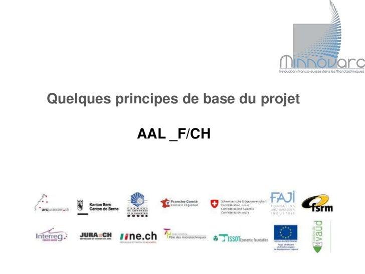 Quelques principes de base du projet            AAL _F/CH
