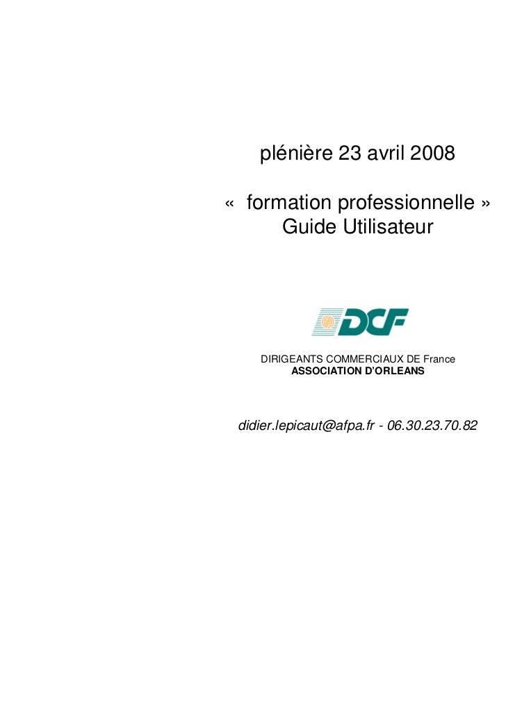 plénière 23 avril 2008« formation professionnelle »      Guide Utilisateur    DIRIGEANTS COMMERCIAUX DE France         ASS...