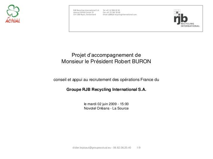 Projet d'accompagnement de    Monsieur le Président Robert BURONconseil et appui au recrutement des opérations France du  ...