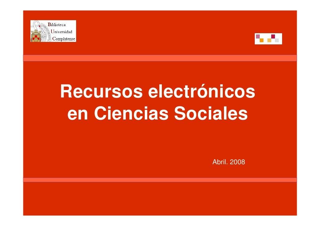 Recursos electrónicos  en Ciencias Sociales                  Abril. 2008