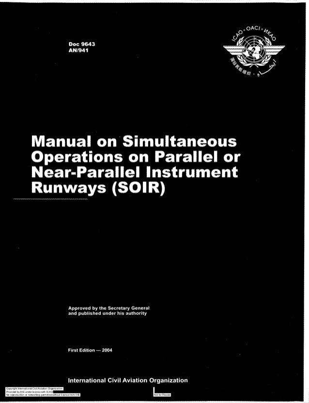 Doc 9643 AN1941  Manual on Simultaneous Operations on Parallel or Near=ParallelInstrument Runways (SOIR)  Approved by the ...
