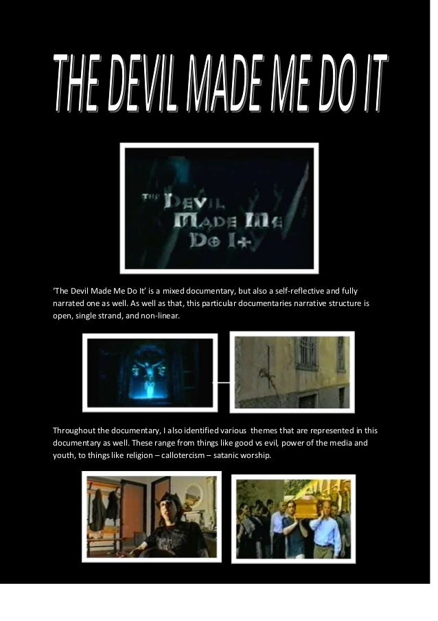 'The Devil Made Me Do It' is a mixed documentary, but also a self-reflective and fully narrated one as well. As well as th...