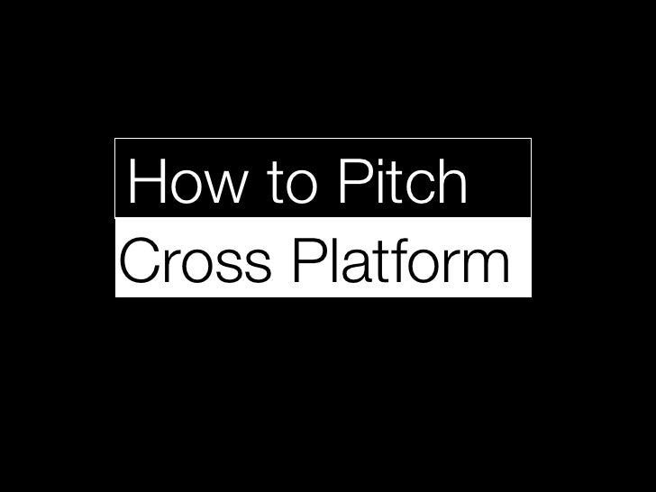 How to PitchCross Platform