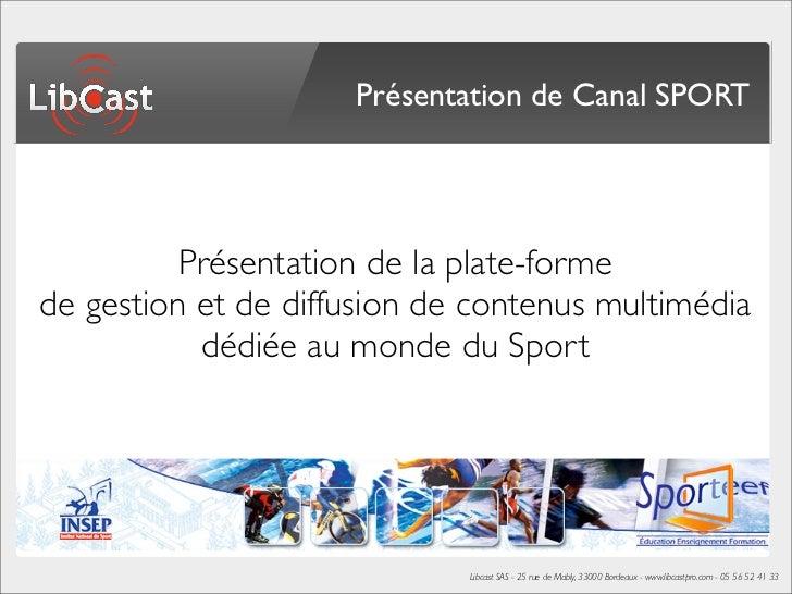 Présentation de Canal SPORT          Présentation de la plate-formede gestion et de diffusion de contenus multimédia      ...