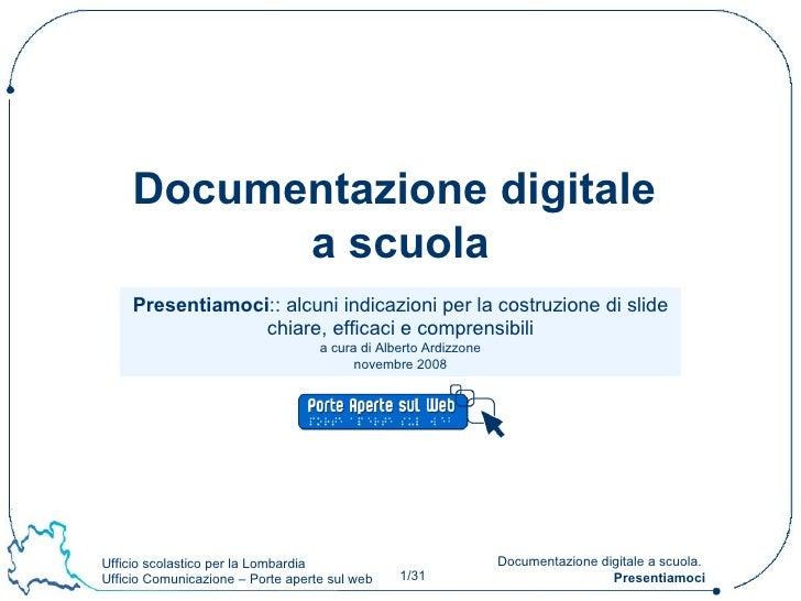 Presentiamoci :: alcuni indicazioni per la costruzione di slide chiare, efficaci e comprensibili a cura di Alberto Ardizzo...