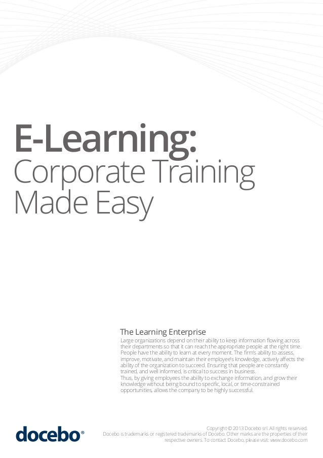 E-Learning:  Corporate Training Made Easy  The Learning Enterprise  Large organizations depend on their ability to keep in...
