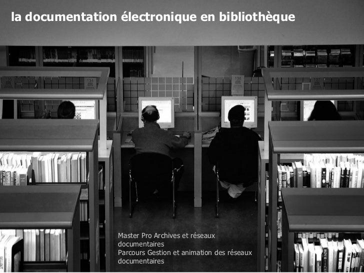 la documentation électronique en bibliothèque                 Master Pro Archives et réseaux                 documentaires...