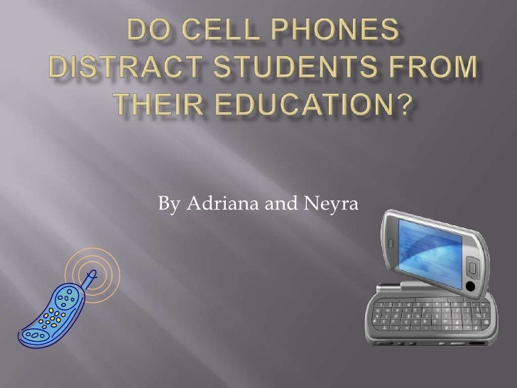 Do cell phones distract students from their education