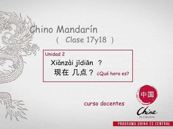 Chino Mandarín      ( Clase 17y18 )   Unidad 2     Xiànzài jǐdiǎn ?      现在 几点? ¿Qué hora es?               curso docentes...