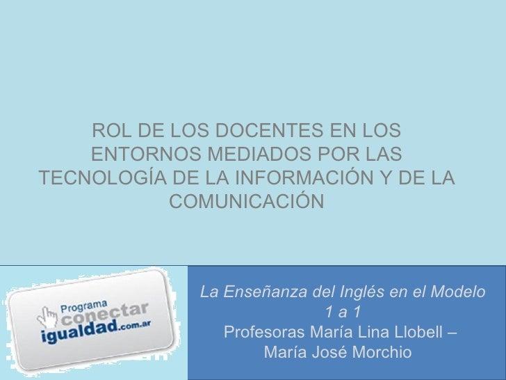ROL DE LOS DOCENTES EN LOS    ENTORNOS MEDIADOS POR LASTECNOLOGÍA DE LA INFORMACIÓN Y DE LA           COMUNICACIÓN        ...