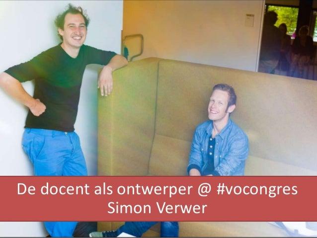 De docent als ontwerper @ #vocongres Simon Verwer