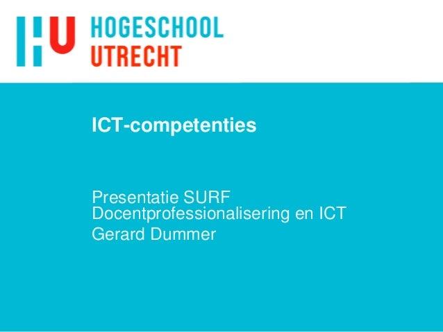 ICT-competenties  Presentatie SURF Docentprofessionalisering en ICT Gerard Dummer