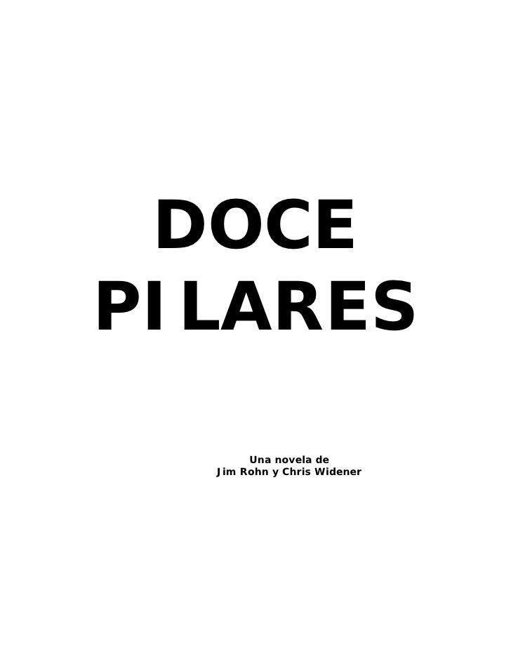 DOCE PILARES         Una novela de   Jim Rohn y Chris Widener