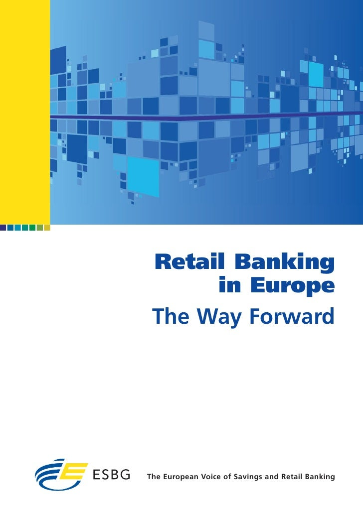 Retail Banking       in Europe  The Way Forward     The European Voice of Savings and Retail Banking
