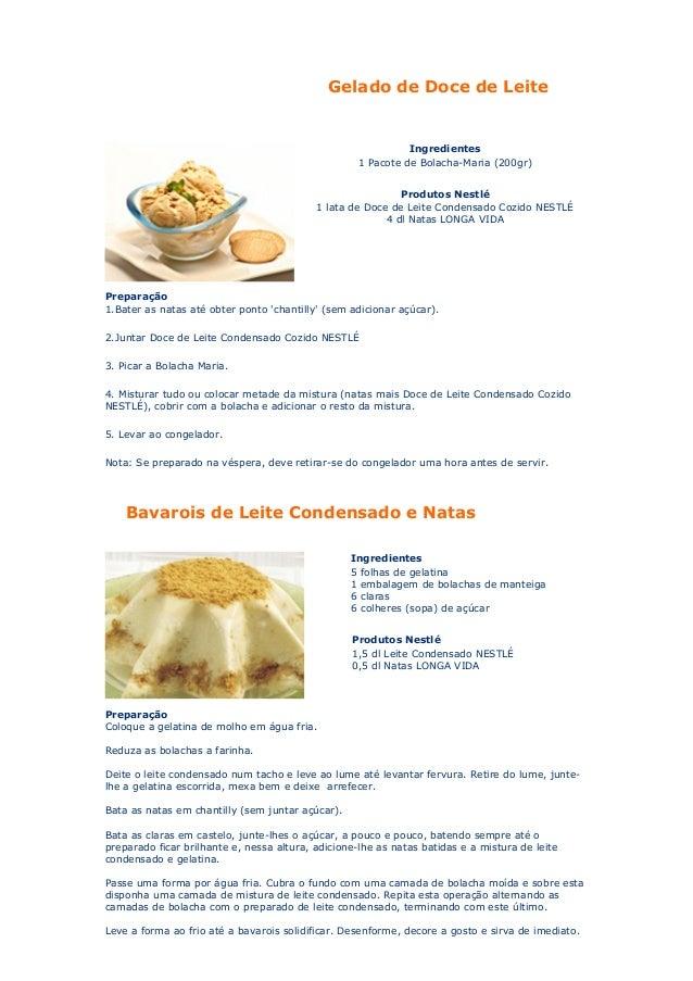 Gelado de Doce de Leite  Ingredientes 1 Pacote de Bolacha-Maria (200gr) Produtos Nestlé 1 lata de Doce de Leite Condensado...