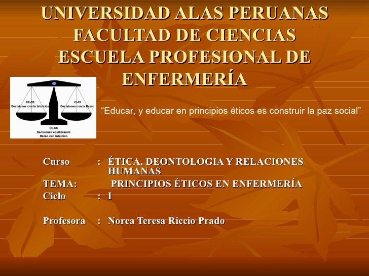 UNIVERSIDAD ALAS PERUANAS FACULTAD DE CIENCIAS ESCUELA PROFESIONAL DE ENFERMERÍA Curso : ÉTICA, DEONTOLOGIA Y RELACIONES  ...