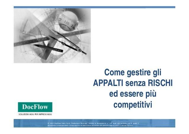 www.docflow.com  Come gestire gli APPALTI senza RISCHI ed essere più competitivi SOLUZIONIAGILIPERIMPRESEAGILI  © 2012...
