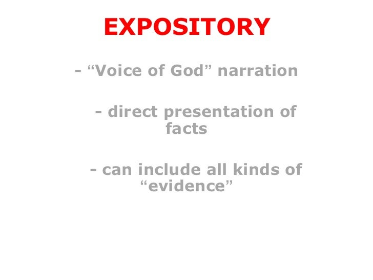 "EXPOSITORY- ""Voice of God"" narration  - direct presentation of           facts - can include all kinds of       ""evidence"""