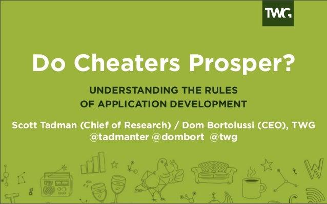 Do Cheaters Prosper?UNDERSTANDING THE RULESOF APPLICATION DEVELOPMENTScott Tadman (Chief of Research) / Dom Bortolussi (CE...