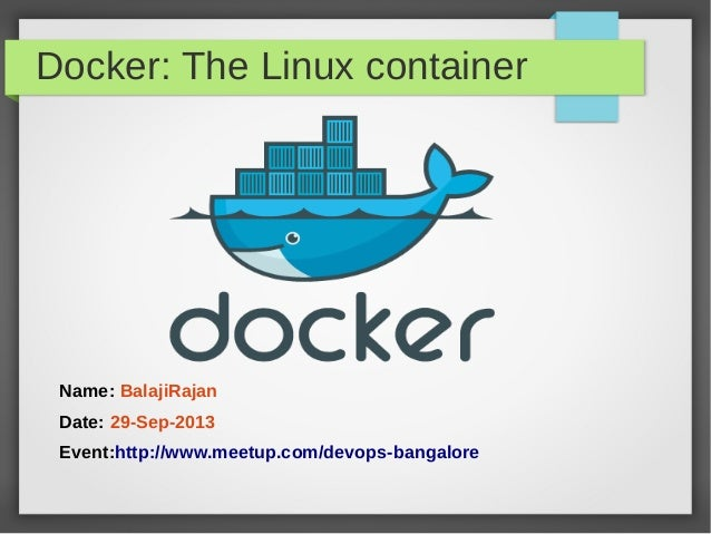 Docker: The Linux container Name: BalajiRajan Date: 29-Sep-2013 Event:http://www.meetup.com/devops-bangalore