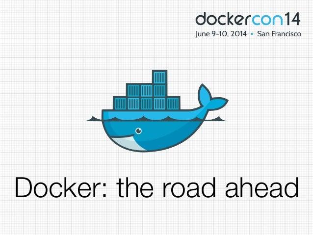 Docker: the road ahead