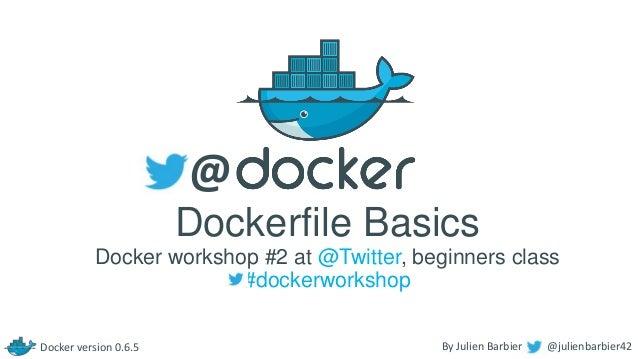 Dockerfile Basics   Docker workshop #2 at twitter, 2013-11-05