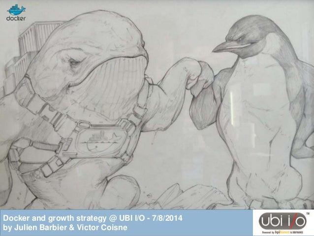 @ Docker and growth strategy @ UBI I/O - 7/8/2014 by Julien Barbier & Victor Coisne