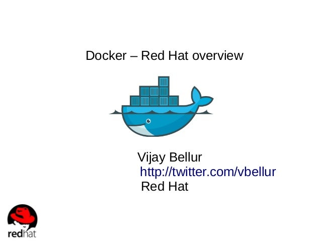 Docker – Red Hat overview  Vijay Bellur http://twitter.com/vbellur Red Hat