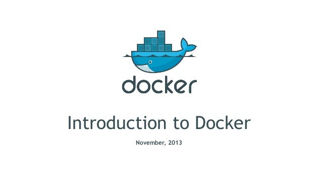 Introduction to Docker November, 2013