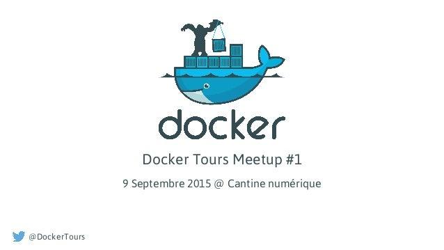 Docker Tours Meetup #1 9 Septembre 2015 @ Cantine numérique @DockerTours