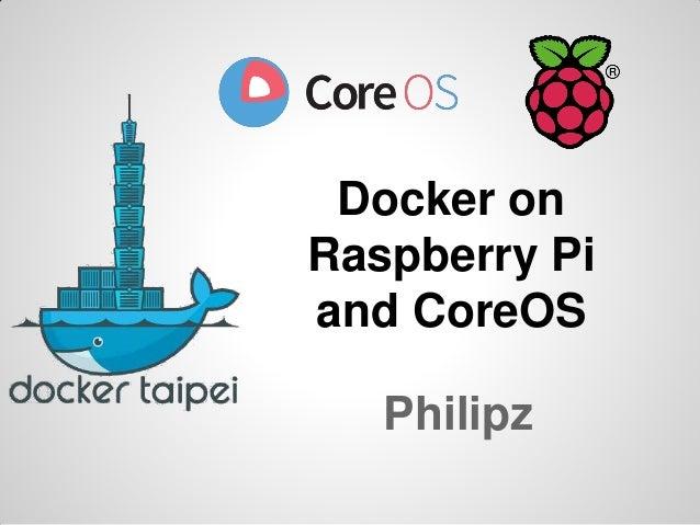 Docker on Raspberry Pi and CoreOS Philipz