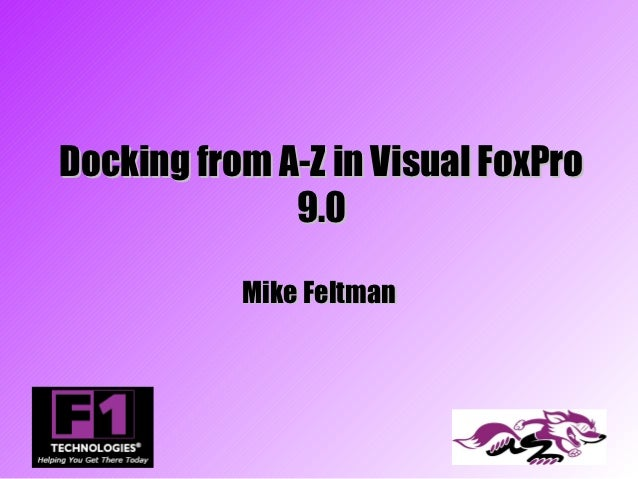 Docking from A-Z in Visual FoxPro              9.0           Mike Feltman