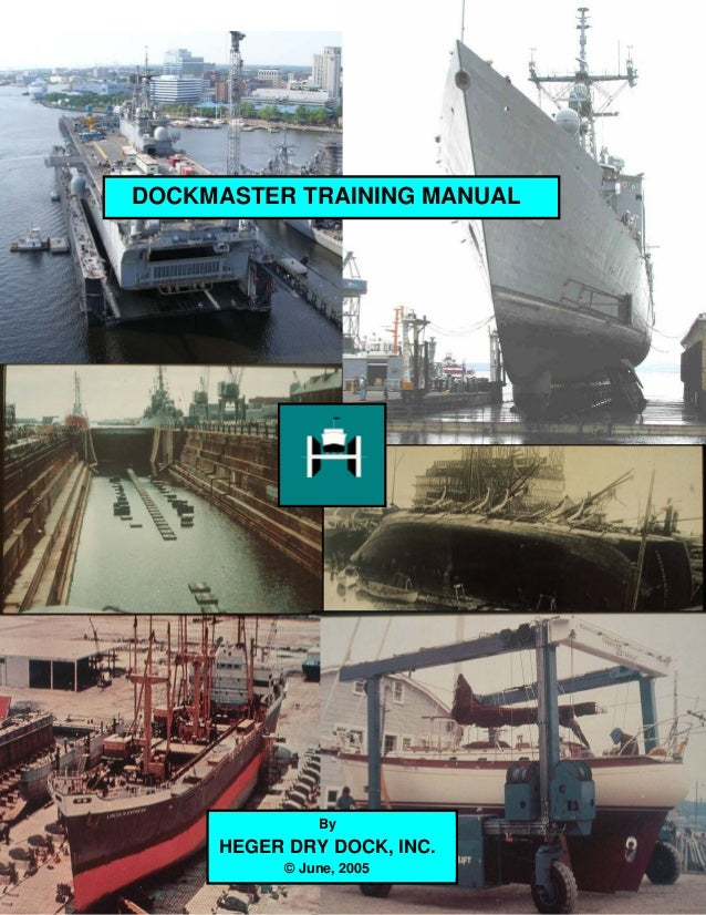 DOCKMASTER TRAINING MANUAL By HEGER DRY DOCK, INC. © June, 2005