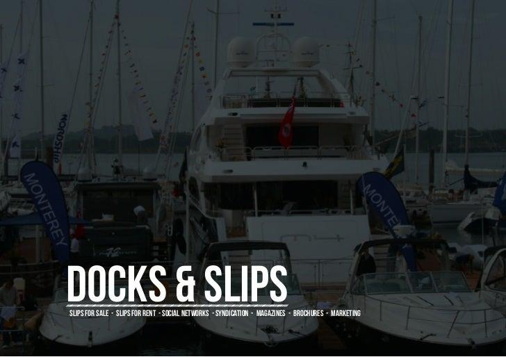 Docks & SlipsSlips for sale - slips for rent - social networks - syndication - magazines - brochures - marketing