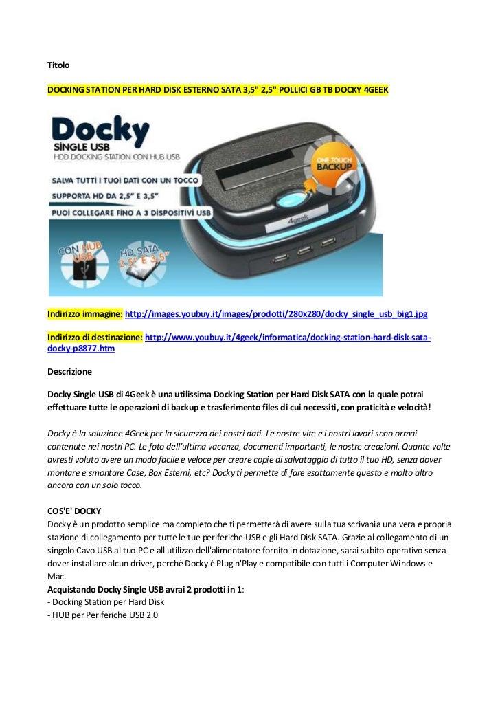 "Titolo<br />Docking Station per Hard Disk esterno SATA 3,5"" 2,5"" pollici gb tb Docky 4Geek<br />Indirizzo immagine: http:/..."
