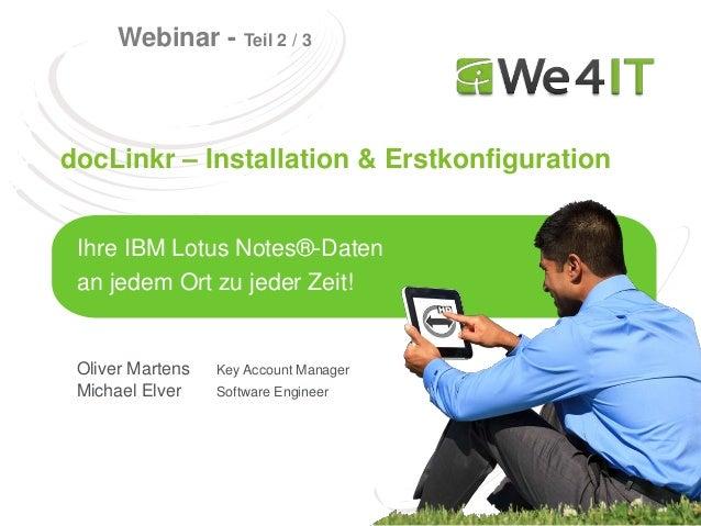 Webinar - Teil 2 / 3docLinkr – Installation & Erstkonfiguration Ihre IBM Lotus Notes®-Daten an jedem Ort zu jeder Zeit! Ol...