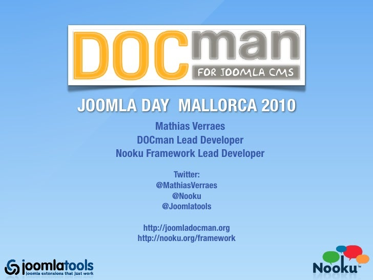 DOCman JOOMLA DAY MALLORCA 2010             Mathias Verraes         DOCman Lead Developer     Nooku Framework Lead Develop...