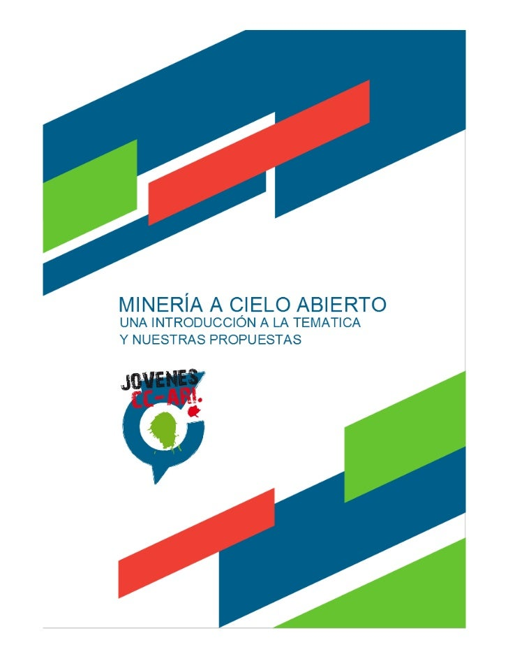 1. – INRODUCCION A LA MINERÍA A CIELO ABIERTOLa minería a cielo abierto es una actividad industrial de alto impacto ambien...
