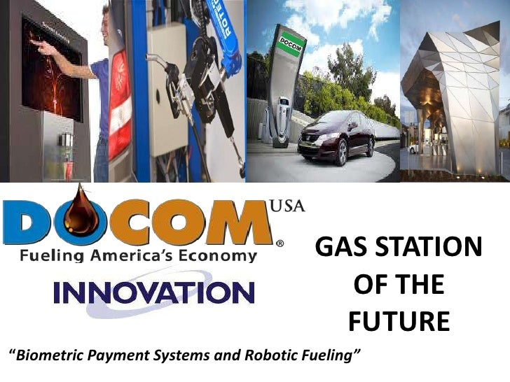 """GAS STATION OF THE FUTURE<br />""""Biometric Payment Systems and Robotic Fueling""""<br />"""