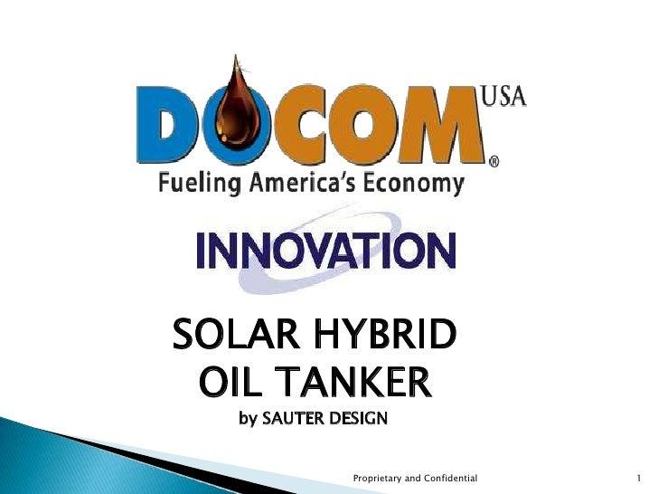 SOLAR HYBRID <br />OIL TANKER <br />                                         by SAUTER DESIGN<br />Proprietary and Confide...