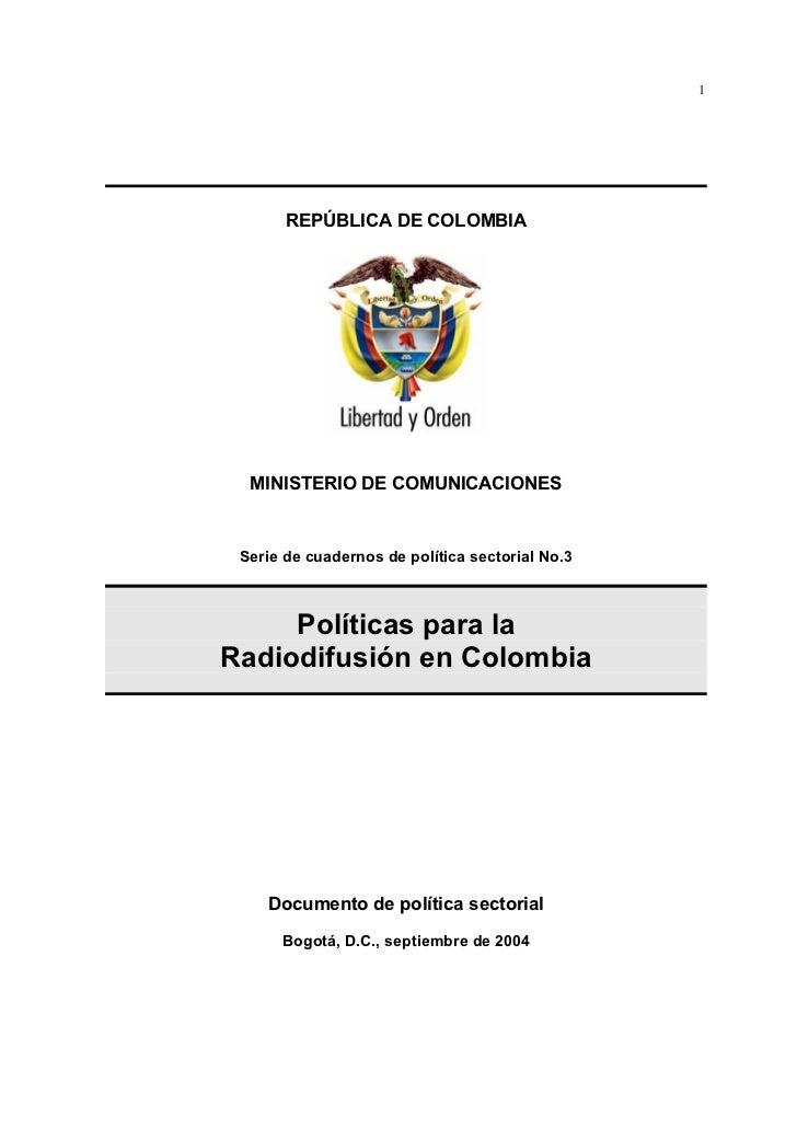 1       REPÚBLICA DE COLOMBIA  MINISTERIO DE COMUNICACIONES Serie de cuadernos de política sectorial No.3     Políticas pa...