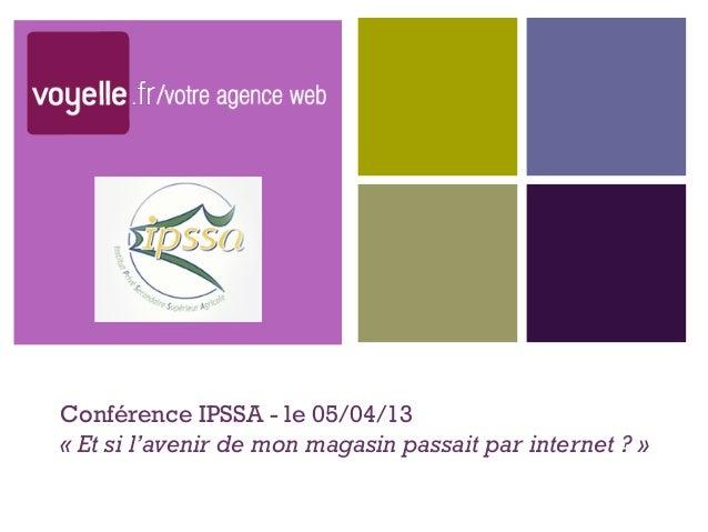 +Conférence IPSSA - le 05/04/13«Et si l'avenir de mon magasin passait par internet ?»