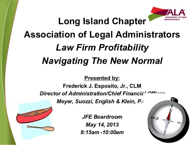 Long Island ChapterAssociation of Legal AdministratorsLaw Firm ProfitabilityNavigating The New NormalPresented by:Frederic...