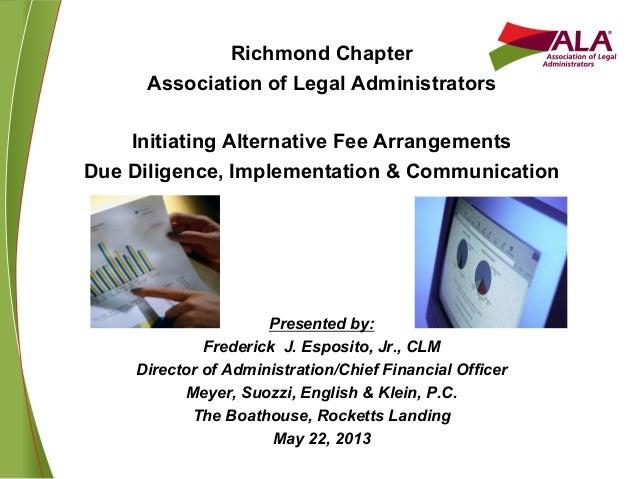 Richmond ChapterAssociation of Legal AdministratorsInitiating Alternative Fee ArrangementsDue Diligence, Implementation & ...