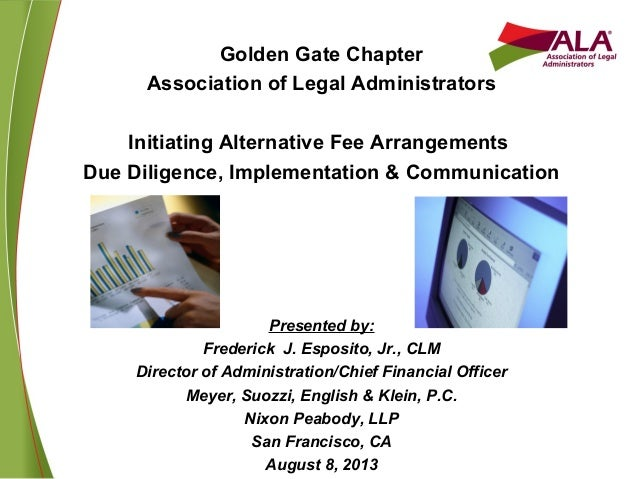 Golden Gate Chapter Association of Legal Administrators Initiating Alternative Fee Arrangements Due Diligence, Implementat...
