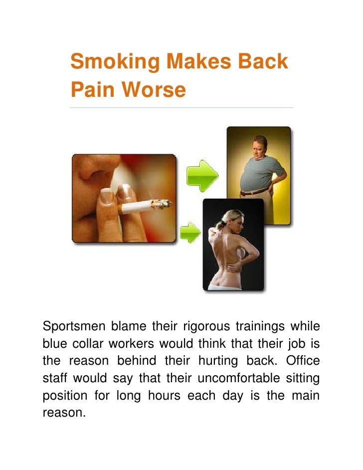 Smoking Makes Back Pain Worse<br />Sportsmen blame their rigorous trainings while blue collar workers would think that the...